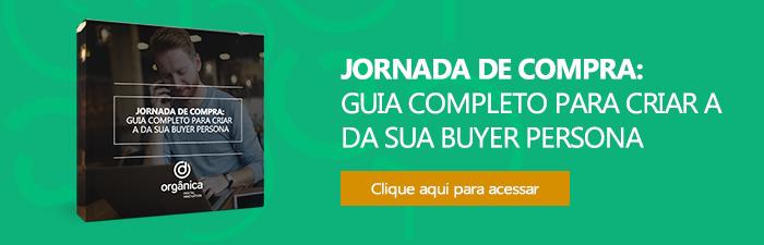 Jornada de Compra: guia completo para criar a da sua buyer persona