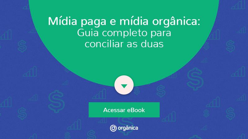 E-book Mídia Paga e Mídia Orgânica - como conciliar as duas para gerar resultados
